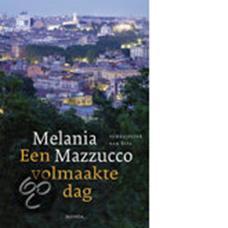 Een volmaakte dag | Melania Mazzucco