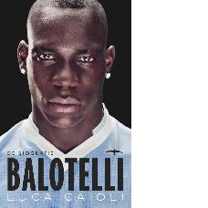 Balotelli. De biografie  Luca Caioli